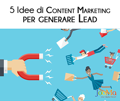 5 Idee di Content Marketing per generare lead secondo JooMa
